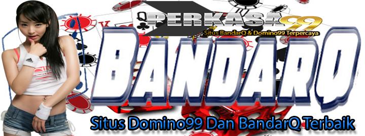 Perkasa99 Situs Domino99 Dan BandarQ Terbaik