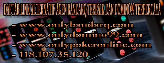 DAFTAR LINK ALTERNATIF AGEN BANDARQ TERBAIK DAN DOMINO99 TERPERCAYA